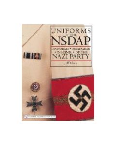 Uniforms Of The NSDAP By Jeff Clark 8 1/2 X 11, 288 Pages, 500 Color/BW Photographs