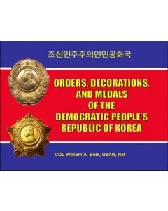 ORDERS, DECORATIONS, AND MEDALS OF THE  DEMOCRATIC PEOPLE'S REPUBLIC OF KOREA by COL William A