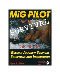 Mig Pilot Survival: Russian Aircrew Survival Equipment And Instruction By Alan RWise