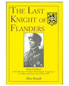 The Last Knight Of Flanders:Remy Schrijnen And His SS Legion Flandern/Sturmbrigade Langemarck Comrades On The Eastern Front 1941-1945 By Allen Brandt
