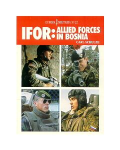 IFOR: Allied Forces In Bosnia By Carl SchulzeEuropa Militaria  series # 22