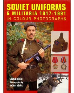 Soviet Uniforms & Militaria 1917-1991 In Colour Photographs By  Laszlo Bekesi And Gyorgy Torok